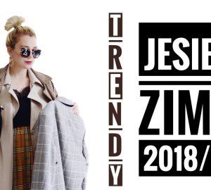 TRENDY JESIEŃ ZIMA 2018 2019 CO BĘDZIE MODNE